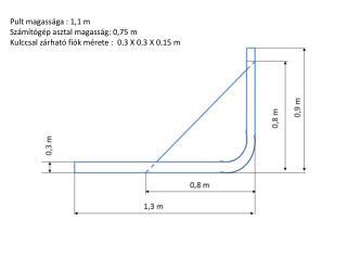 Pult magassága : 1, 1  m Számítógép asztal magasság: 0,75 m