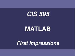 CIS 595  MATLAB  First Impressions