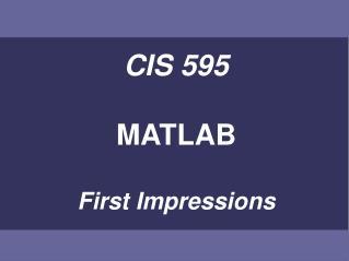 CIS 595  MATLAB  First Impressions