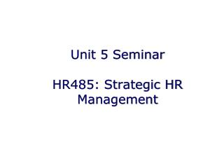 Unit 5 Seminar HR485: Strategic HR Management