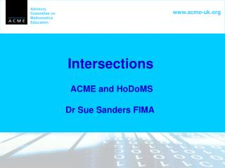 Intersections  ACME and HoDoMS  Dr Sue Sanders FIMA