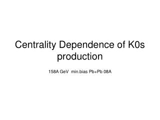 Centrality Dependence of K0s production