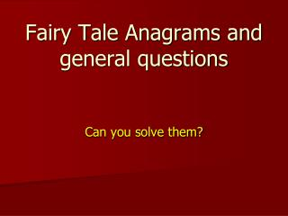 Fairy Tale Anagrams and general questions