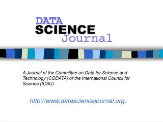 Scope of the Data Science Journal The focus will be on data management and delivery issues rather