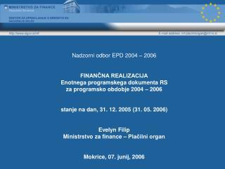 Nadzorni odbor EPD 2004 – 2006 FINANČNA REALIZACIJA Enotnega programskega dokumenta RS