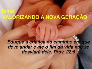 Eduque a criança no caminho em que deve andar e até o fim da vida não se desviará dele. Prov. 22:6