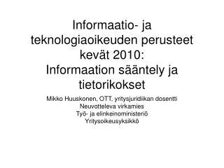 Informaatio- ja teknologiaoikeuden perusteet kevät 2010: Informaation sääntely ja tietorikokset