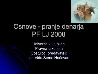 Osnove - pranje denarja  PF LJ 2008