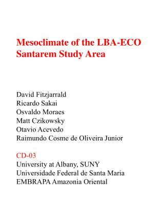 Mesoclimate of the LBA-ECO  Santarem Study Area David Fitzjarrald Ricardo Sakai Osvaldo Moraes