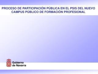 PROCESO DE PARTICIPACIÓN PÚBLICA EN EL PSIS DEL NUEVO CAMPUS PÚBLICO DE FORMACIÓN PROFESIONAL