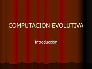 COMPUTACION EVOLUTIVA