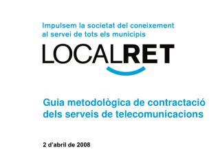 Guia metodològica de contractació dels serveis de telecomunicacions 2 d'abril de 2008