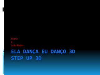 Ela dança Eu danço 3D  step up 3D