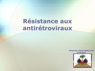 Résistance aux  antir é troviraux