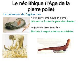 Le néolithique (l'Age de la pierre polie)