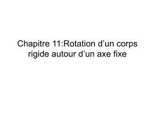 Chapitre 11:Rotation d'un corps rigide autour d'un axe fixe