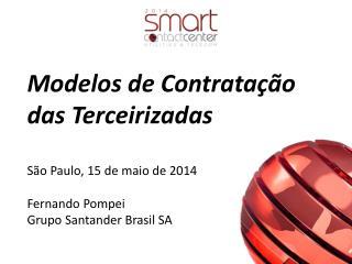 Modelos  de Contratação das  Terceirizadas São Paulo, 15 de maio de 2014 Fernando Pompei