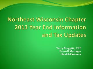 Northeast Wisconsin Chapter 2013 Year End Information and Tax Updates