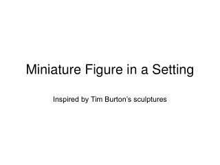 Miniature Figure in a Setting