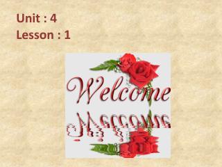 Unit : 4  Lesson : 1