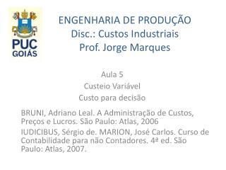 ENGENHARIA DE PRODUÇÃO Disc.: Custos Industriais Prof. Jorge Marques