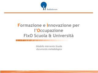 F ormazione e  I nnovazione  per l' O ccupazione FIxO  Scuola & Università
