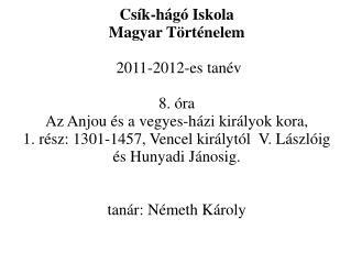 Csík-hágó Iskola  Magyar Történelem  2011-2012-es tanév 8. óra