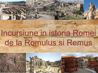 Incursiune in istoria Romei de la Romulus si Remus