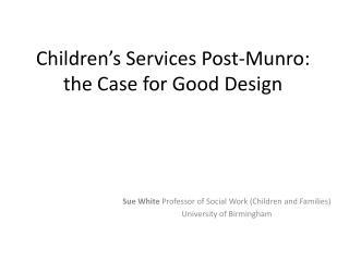Children s Services Post-Munro: the Case for Good Design