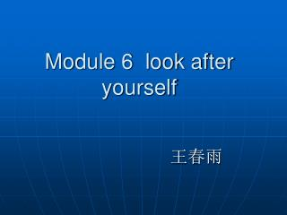 Module 6  look after yourself