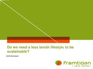 Do we need a less lavish lifestyle to be sustainable?