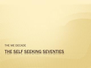 THE SELF SEEKING SEVENTIES