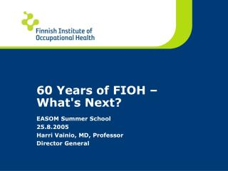 60 Years of FIOH – What's Next?