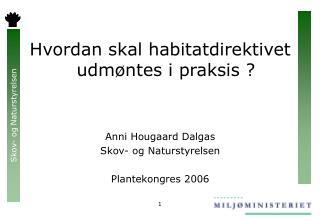 Hvordan skal habitatdirektivet udmøntes i praksis ? Anni Hougaard Dalgas Skov- og Naturstyrelsen
