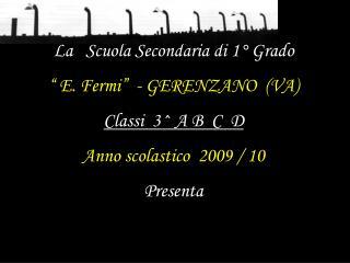 La   Scuola Secondaria di 1� Grado � E. Fermi�  - GERENZANO  (VA) Classi  3^ A B  C  D