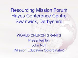 Resourcing Mission Forum Hayes Conference Centre Swanwick, Derbyshire