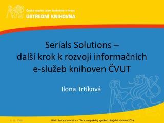 Serials Solutions –  další krok k rozvoji informačních  e-služeb knihoven ČVUT