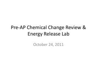 Pre-AP Chemical Change Review &  Energy Release Lab