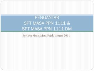 PENGANTAR  SPT MASA PPN 1111 & SPT MASA PPN 1111 DM