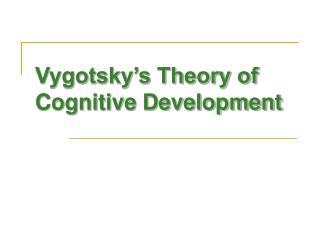Vygotsky s Theory of Cognitive Development