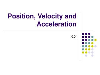 Position, Velocity and Acceleration