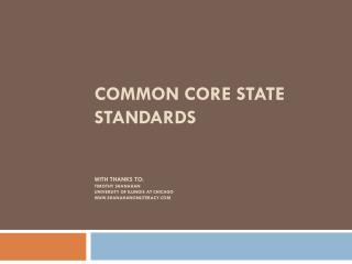 Common Core State Standards   with Thanks to: Timothy Shanahan University of Illinois at Chicago shanahanonliteracy
