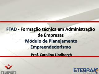 FTAD -  Formação técnica em Administração de Empresas  Módulo de Planejamento Empreendedorismo