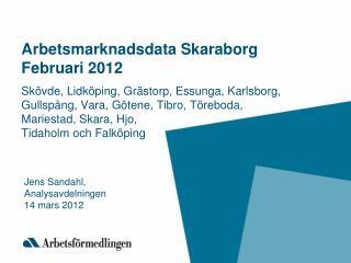 Arbetsmarknadsdata Skaraborg Februari 2012