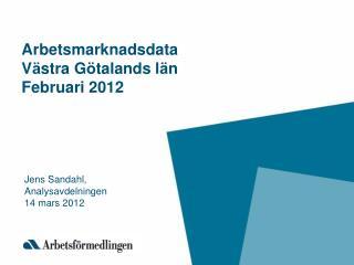Arbetsmarknadsdata V � stra G � talands l � n Februari 2012