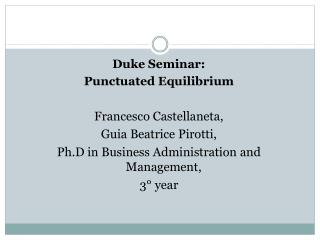 Duke Seminar: Punctuated Equilibrium Francesco Castellaneta, Guia Beatrice Pirotti,