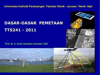 DASAR-DASAR  PEMETAAN TTS241 - 2011