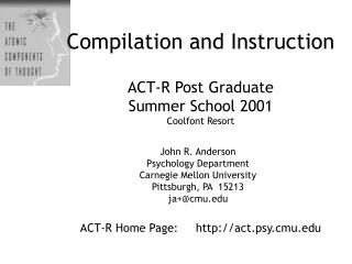 Compilation and Instruction ACT-R Post Graduate  Summer School 2001 Coolfont Resort