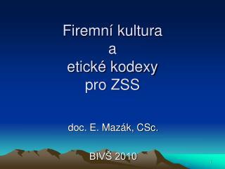 Firemní kultura  a  etické kodexy pro ZSS