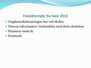 Foreldremøte 9a-høst 2013